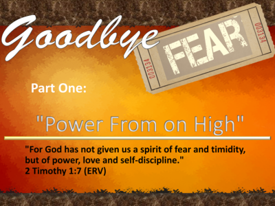 GOODBYE FEAR - Part 1: Power From on High