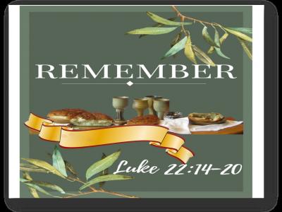 Remember - Luke: 22 14 - 20