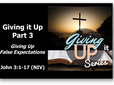 Giving it Up Part 3 - Giving Up False Expectations